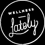 Wellness Lately